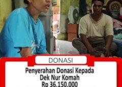 Penyerahan Donasi Kepada Keluarga Dek Nur Komah